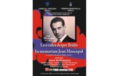 """""""La o cafea despre Braila. In memoriam Jean Moscopol"""""""