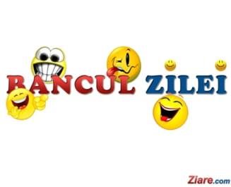 Bancul zilei - Incepe-ti ziua zambind cu Ziare.com!