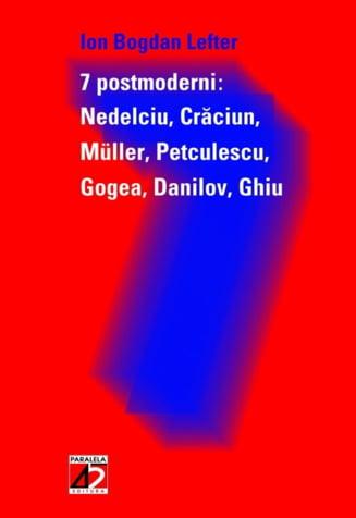 """Ce mai citim? Ion Bogdan Lefter despre cei """"7 postmoderni"""""""