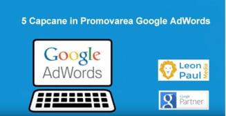 5 Capcane in Promovarea Google AdWords