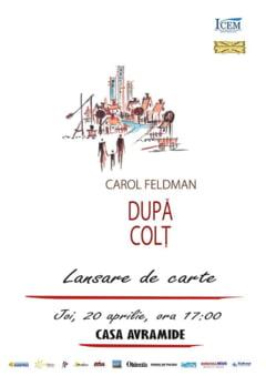 """Astazi, la Casa Avramide, lansare de carte: """"Dupa colt"""" - autor Carol Feldman"""