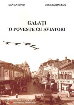 """CARTE EVENIMENT - """"Galati - o poveste cu aviatori"""" - la Editura Muzeului de Istorie"""