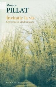 Cartea de la pagina 8: INVITATIE LA VIS - OPT POVESTI VINDECaTOARE, MONICA PILLAT, Editura Humanitas, Bucuresti, 2014