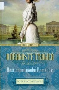 Cartea de la pagina 8: O DRAGOSTE TRAGICA (DESTINUL ULTIMULUI ROMANOV) DORA LEVY MOSSANEN, Editura Litera, Bucuresti, 2014