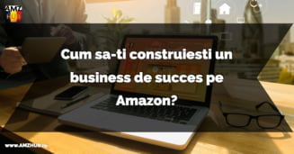 Cum sa-ti construiesti un business de succes pe Amazon?