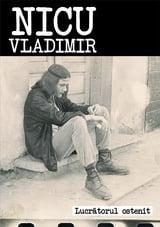 Nicu Vladimir lanseaza volumul Lucratorul Ostenit